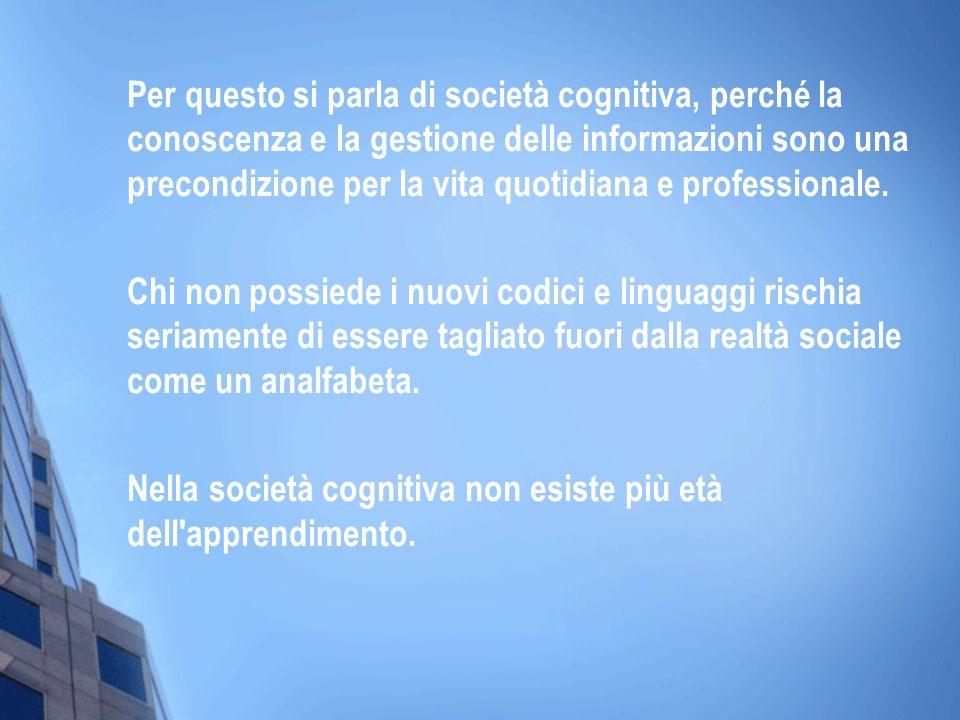 Per questo si parla di società cognitiva, perché la conoscenza e la gestione delle informazioni sono una precondizione per la vita quotidiana e professionale.