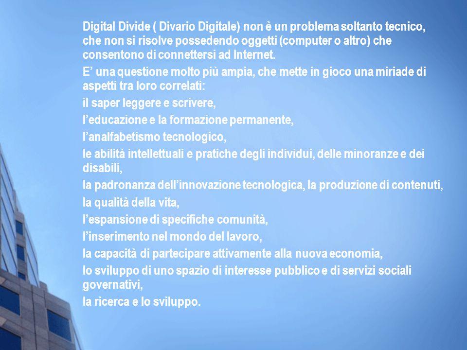 Digital Divide ( Divario Digitale) non è un problema soltanto tecnico, che non si risolve possedendo oggetti (computer o altro) che consentono di connettersi ad Internet.