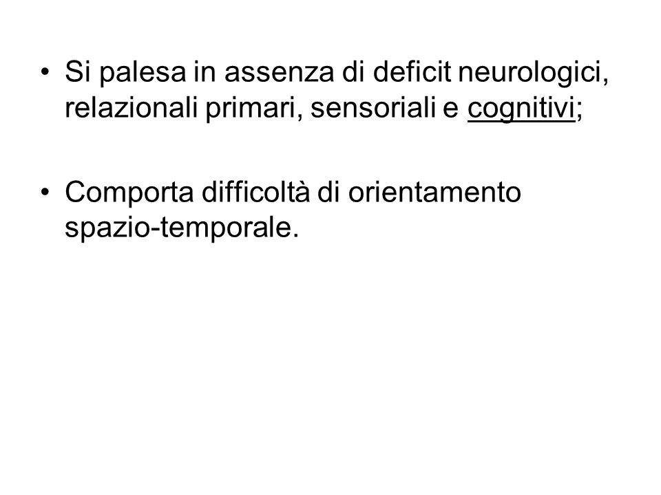 Si palesa in assenza di deficit neurologici, relazionali primari, sensoriali e cognitivi;