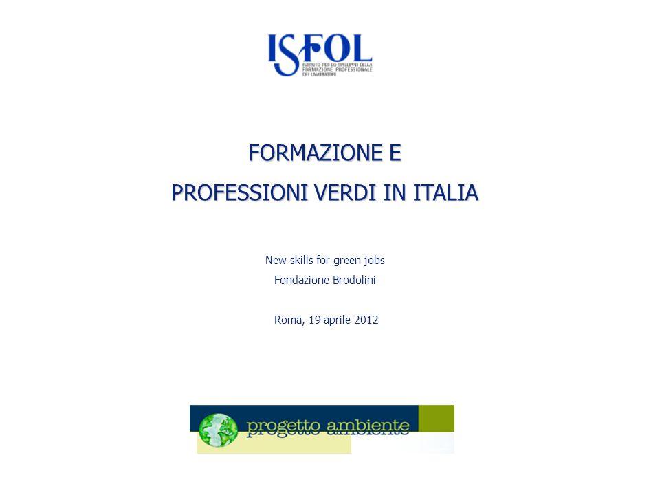 FORMAZIONE E PROFESSIONI VERDI IN ITALIA New skills for green jobs Fondazione Brodolini Roma, 19 aprile 2012