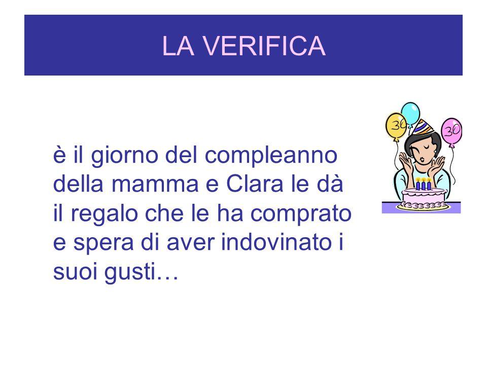 LA VERIFICA è il giorno del compleanno della mamma e Clara le dà