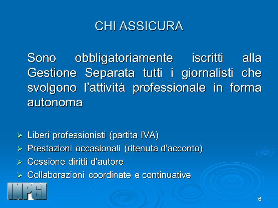 CHI ASSICURA Sono obbligatoriamente iscritti alla Gestione Separata tutti i giornalisti che svolgono l'attività professionale in forma autonoma.