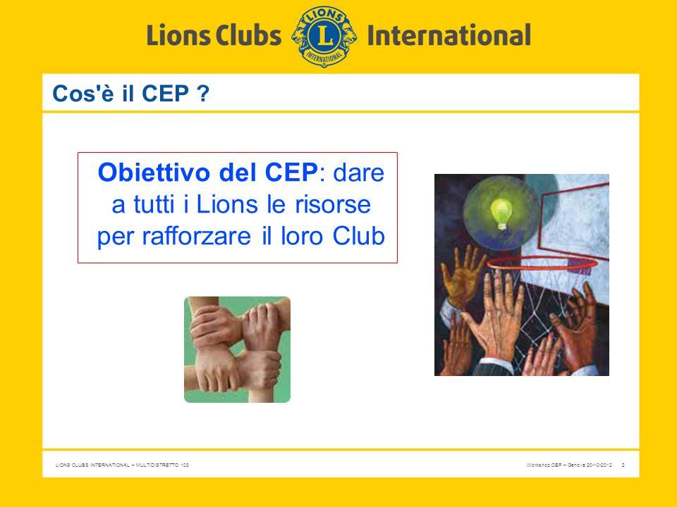 Cos è il CEP Obiettivo del CEP: dare a tutti i Lions le risorse per rafforzare il loro Club