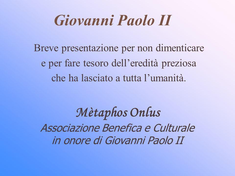 Giovanni Paolo II Breve presentazione per non dimenticare. e per fare tesoro dell'eredità preziosa.