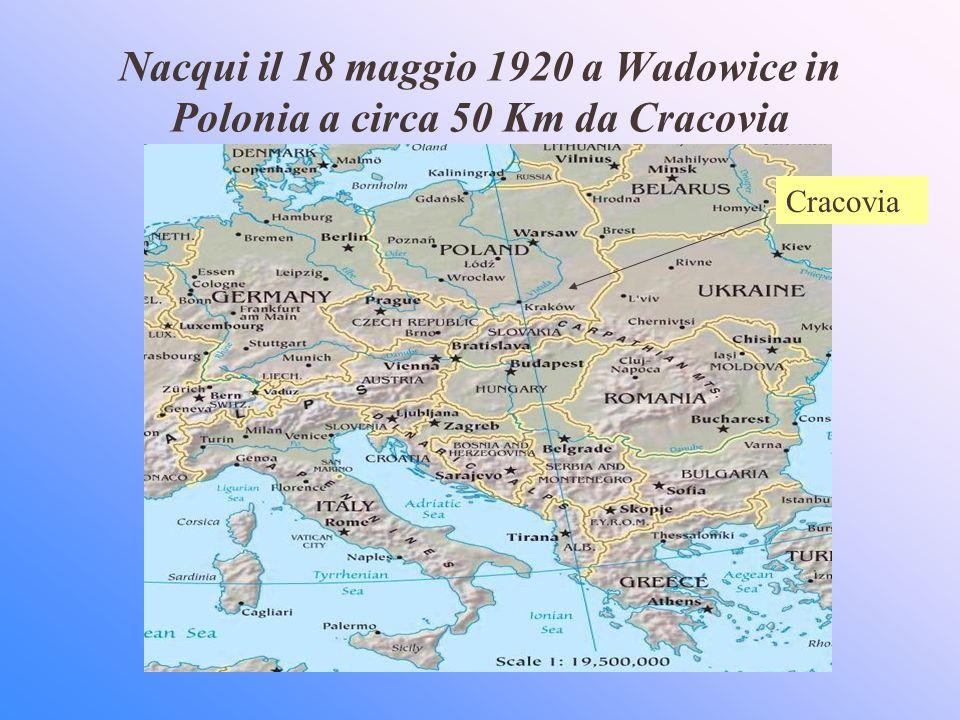 Nacqui il 18 maggio 1920 a Wadowice in Polonia a circa 50 Km da Cracovia