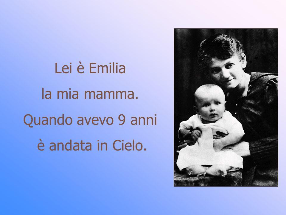Lei è Emilia la mia mamma. Quando avevo 9 anni è andata in Cielo.