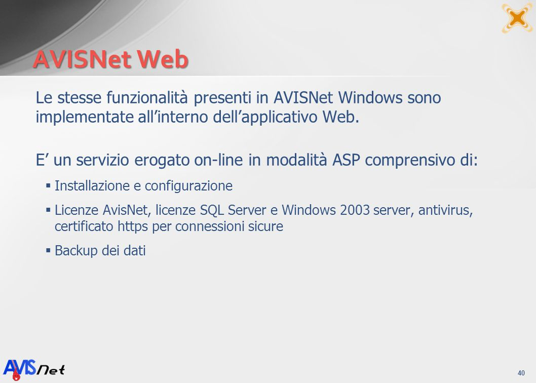 AVISNet Web Le stesse funzionalità presenti in AVISNet Windows sono implementate all'interno dell'applicativo Web.