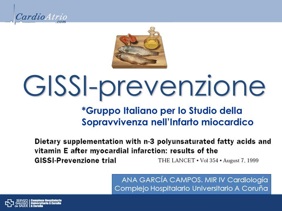 GISSI-prevenzione *Gruppo Italiano per lo Studio della Sopravvivenza nell'Infarto miocardico. ANA GARCÍA CAMPOS. MIR IV Cardiología.