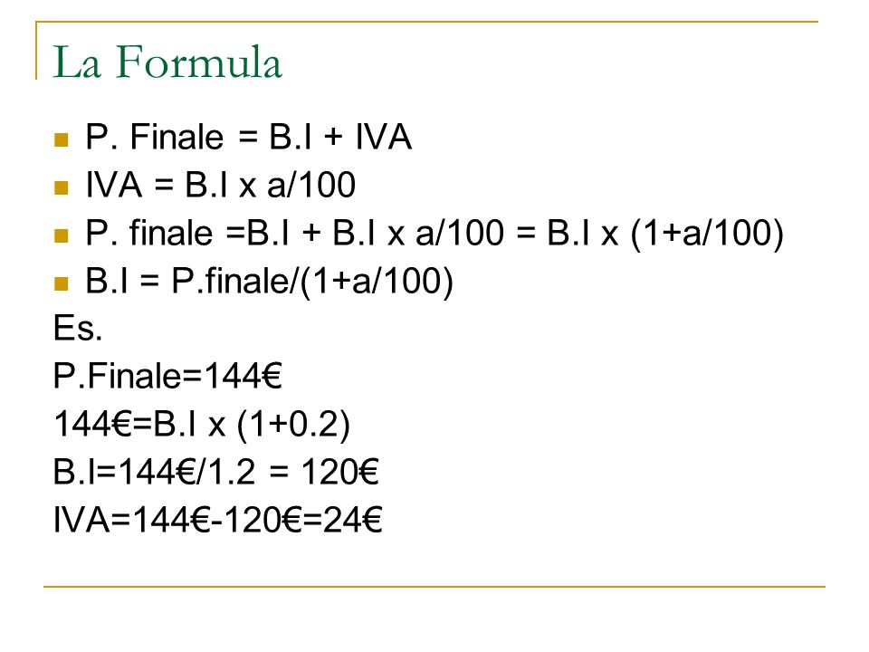 La Formula P. Finale = B.I + IVA IVA = B.I x a/100