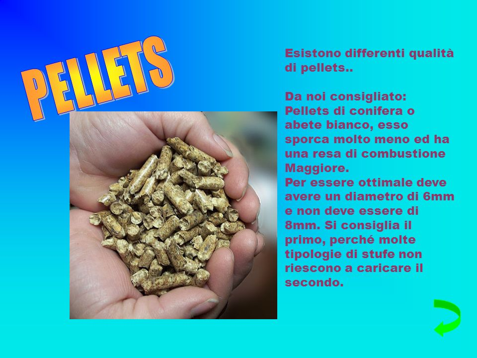 Esistono differenti qualità di pellets..