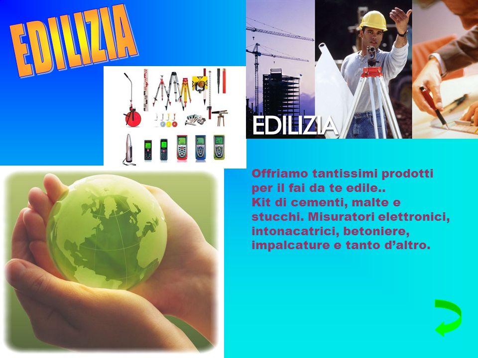 EDILIZIA Offriamo tantissimi prodotti per il fai da te edile..