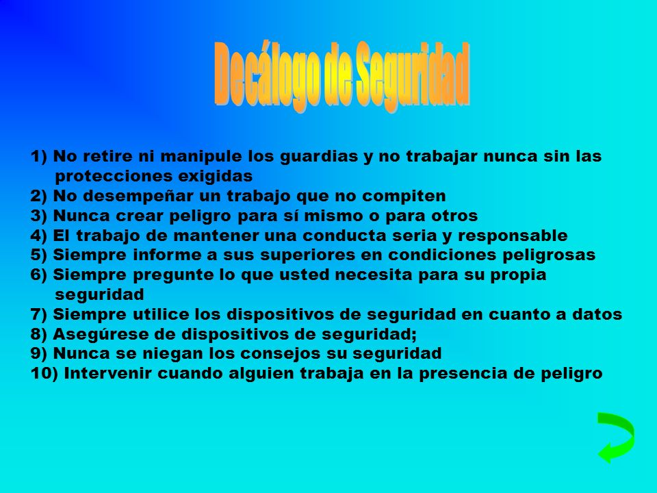 Decálogo de Seguridad 1) No retire ni manipule los guardias y no trabajar nunca sin las protecciones exigidas.
