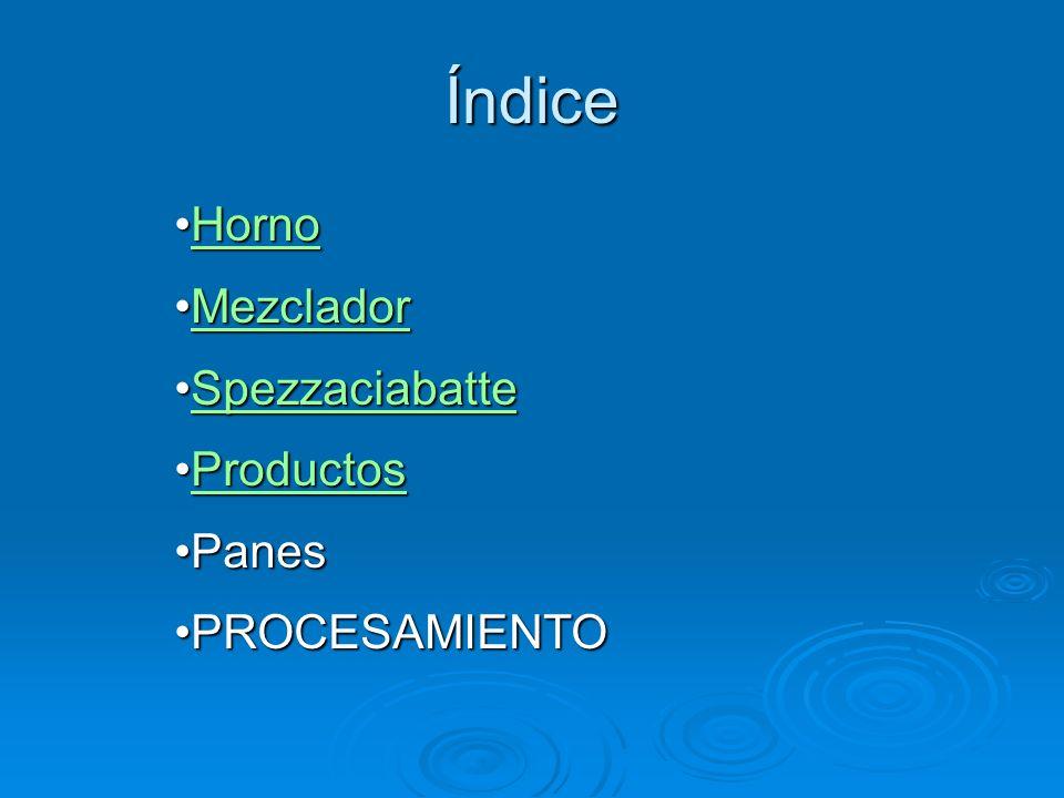 Índice Horno Mezclador Spezzaciabatte Productos Panes PROCESAMIENTO