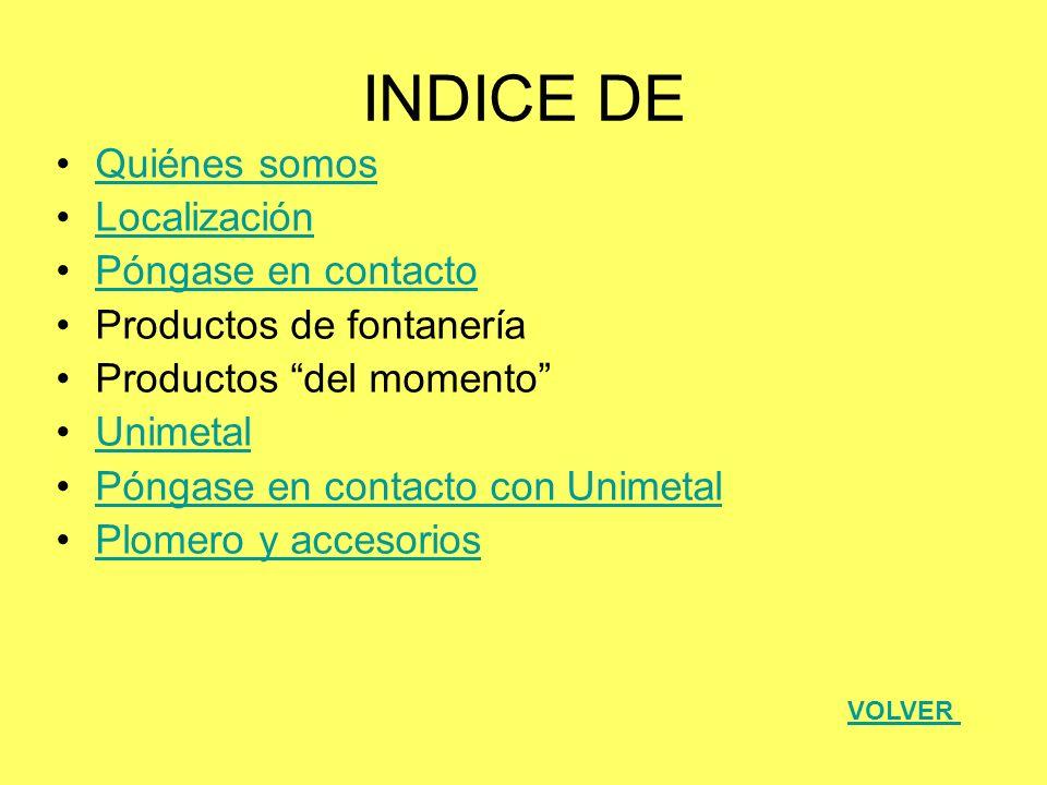 INDICE DE Quiénes somos Localización Póngase en contacto