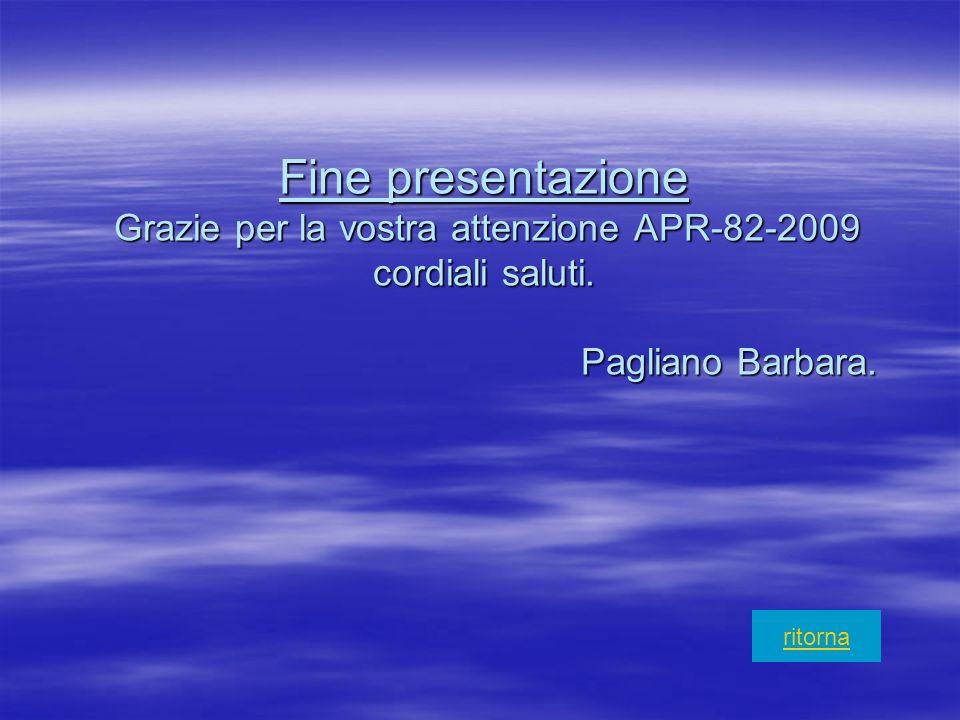 Fine presentazione Grazie per la vostra attenzione APR-82-2009 cordiali saluti. Pagliano Barbara.