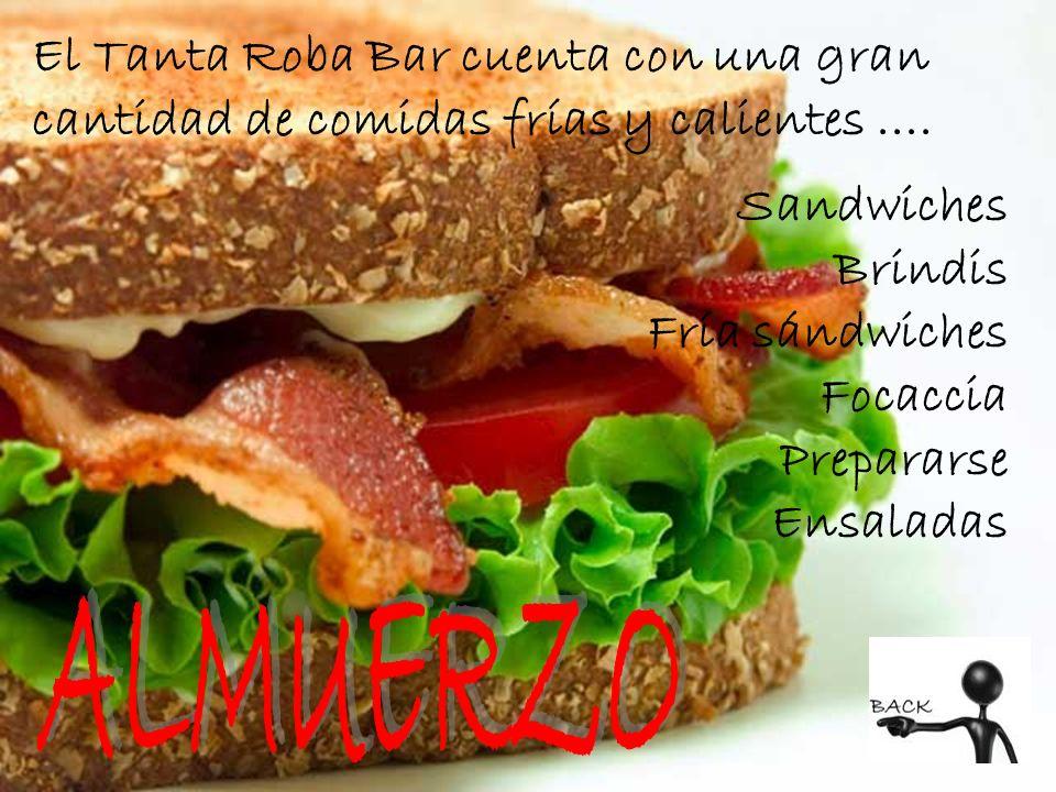 El Tanta Roba Bar cuenta con una gran cantidad de comidas frías y calientes ....