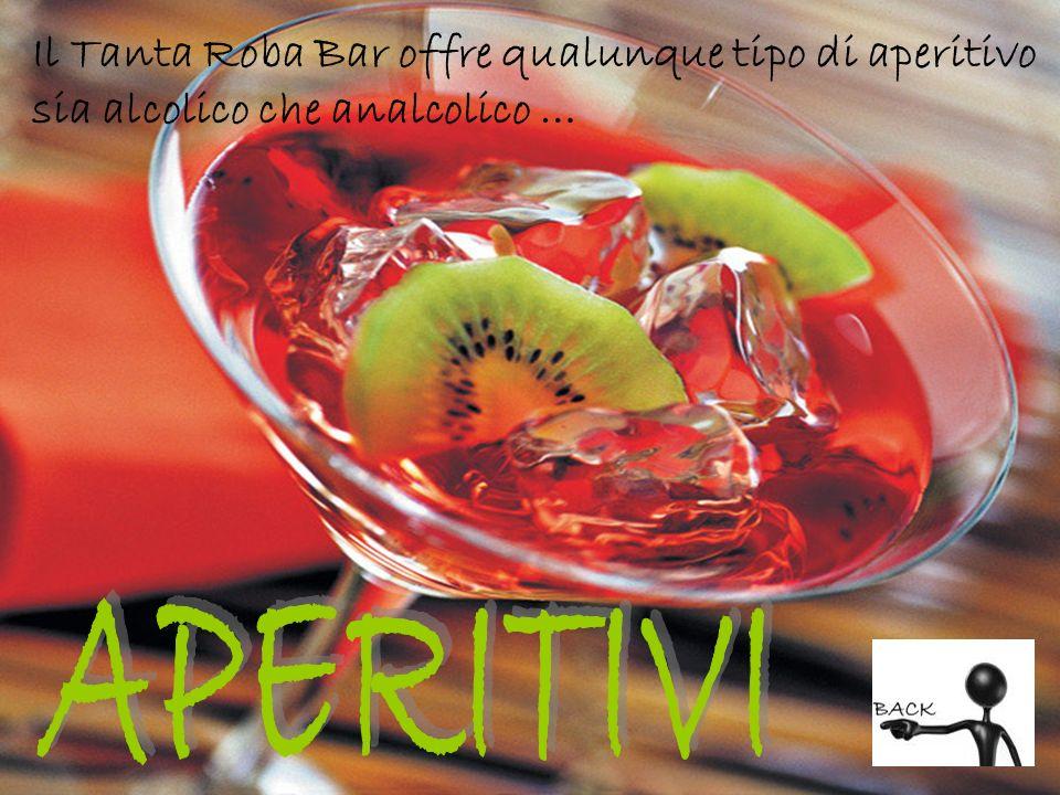 Il Tanta Roba Bar offre qualunque tipo di aperitivo sia alcolico che analcolico …
