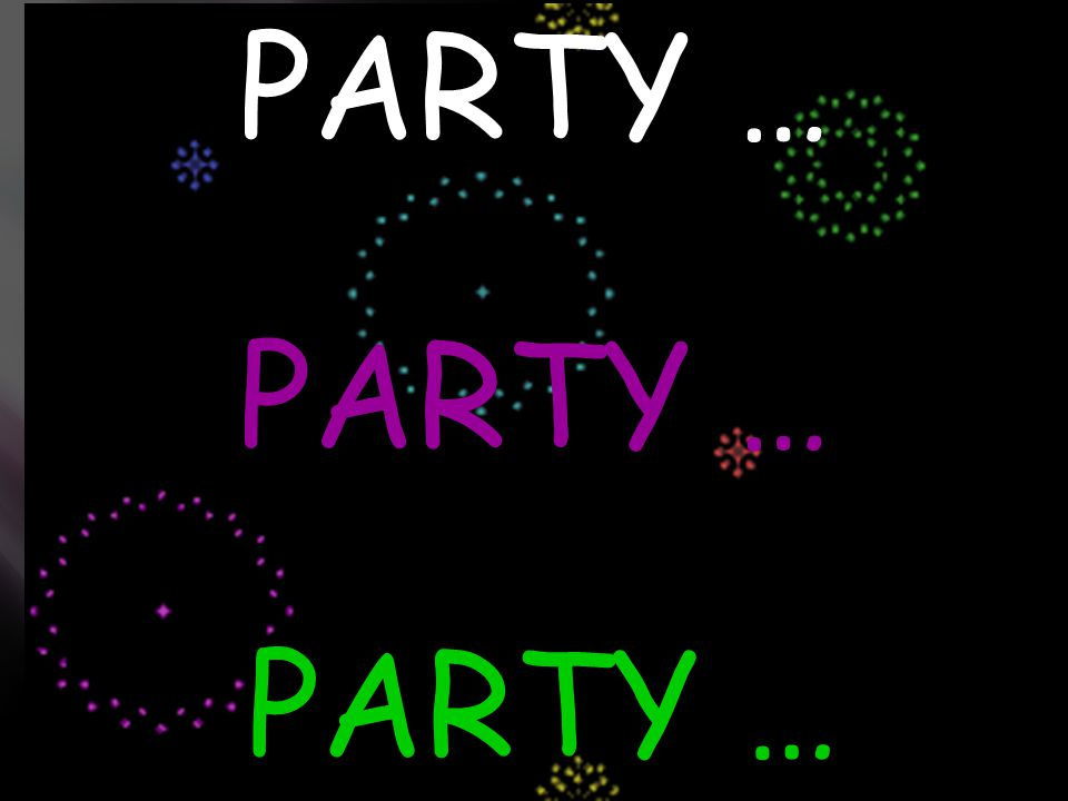 PARTY … PARTY … PARTY …