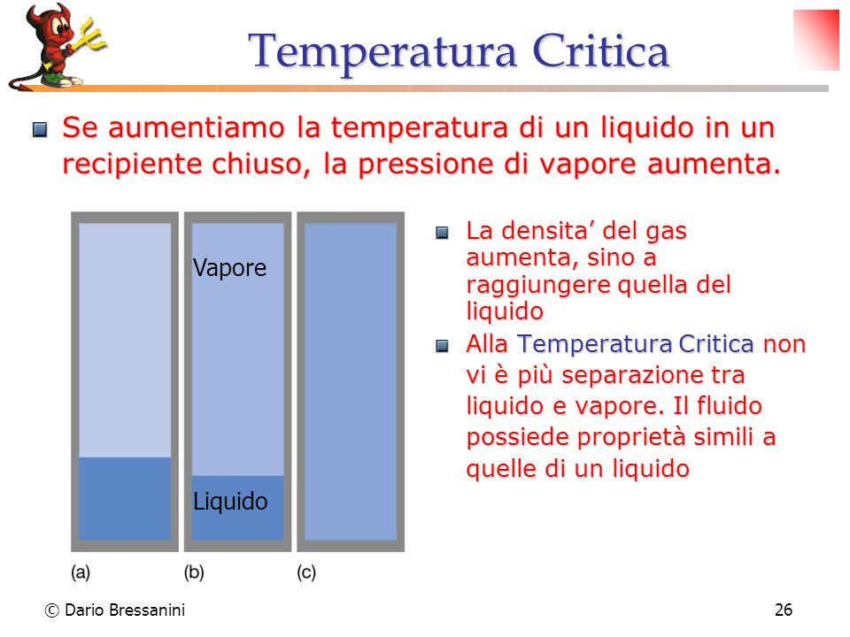 Temperatura Critica Se aumentiamo la temperatura di un liquido in un recipiente chiuso, la pressione di vapore aumenta.