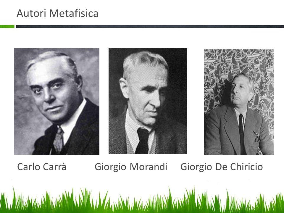 Autori Metafisica Carlo Carrà Giorgio Morandi Giorgio De Chiricio