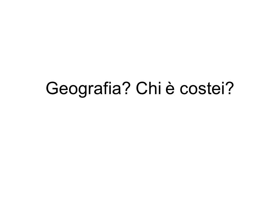Geografia Chi è costei