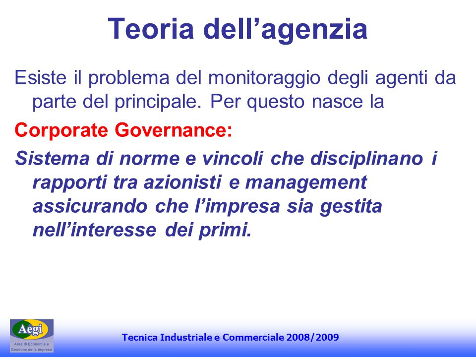 Teoria dell'agenzia Esiste il problema del monitoraggio degli agenti da parte del principale. Per questo nasce la.