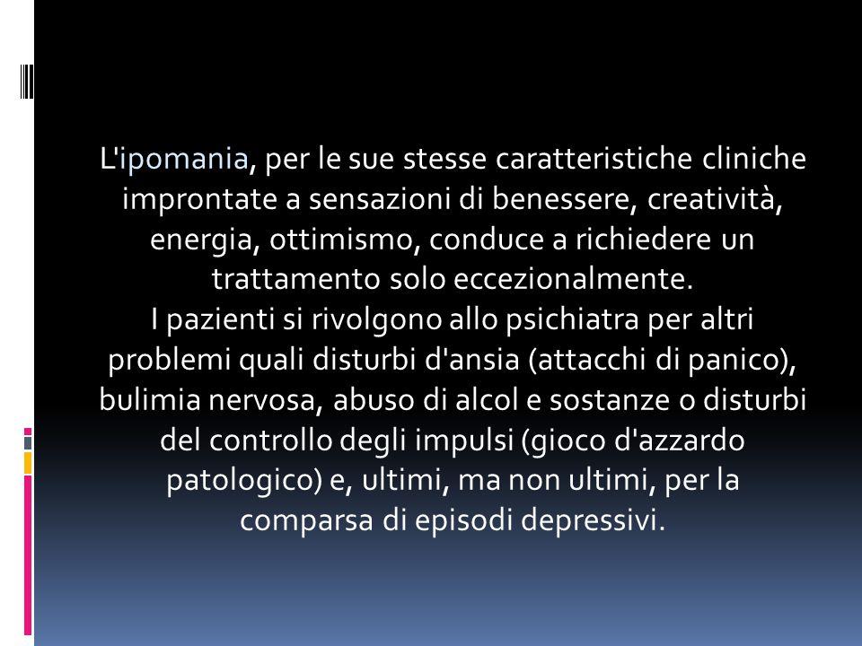 L ipomania, per le sue stesse caratteristiche cliniche improntate a sensazioni di benessere, creatività, energia, ottimismo, conduce a richiedere un trattamento solo eccezionalmente.