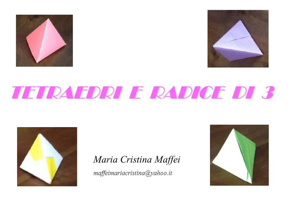 TETRAEDRI E RADICE DI 3 Maria Cristina Maffei