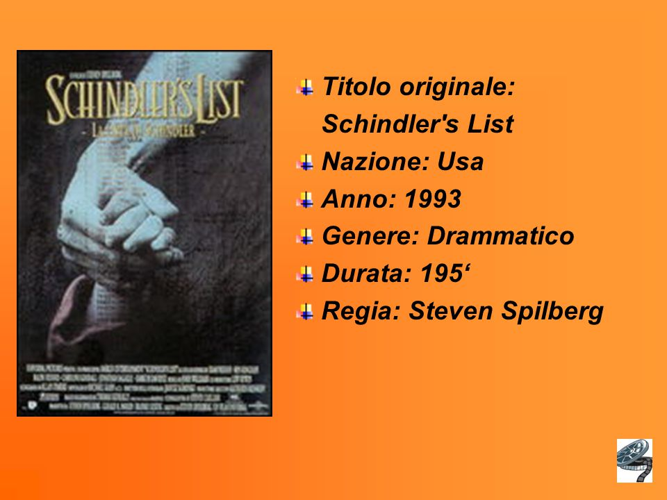 Titolo originale: Schindler s List. Nazione: Usa. Anno: 1993. Genere: Drammatico. Durata: 195'