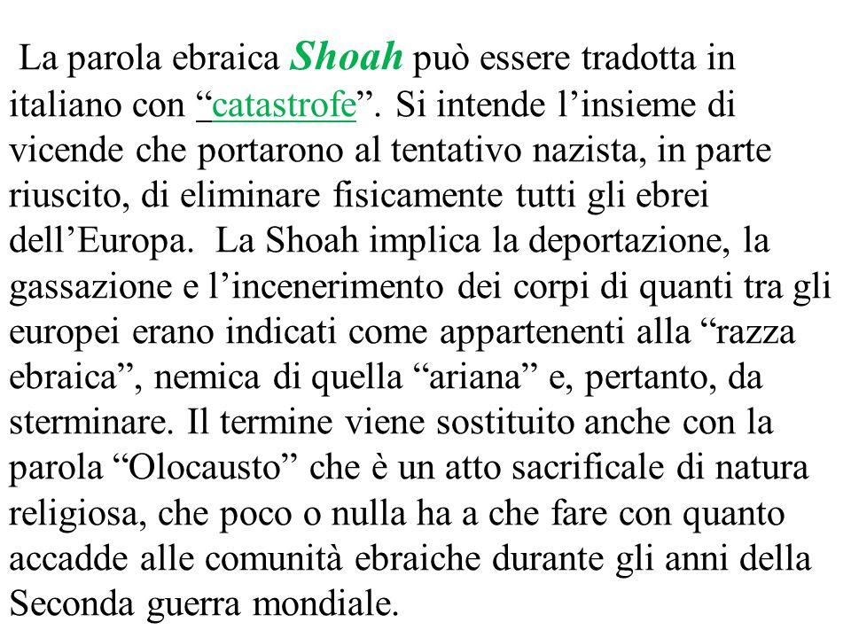 La parola ebraica Shoah può essere tradotta in italiano con catastrofe .