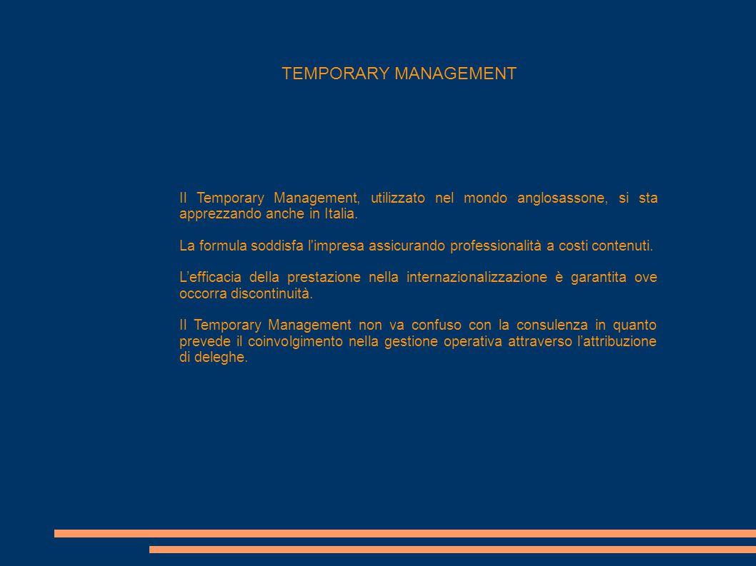 TEMPORARY MANAGEMENT Il Temporary Management, utilizzato nel mondo anglosassone, si sta apprezzando anche in Italia.