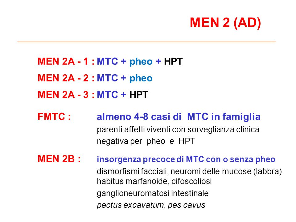 MEN 2 (AD) MEN 2A - 1 : MTC + pheo + HPT MEN 2A - 2 : MTC + pheo