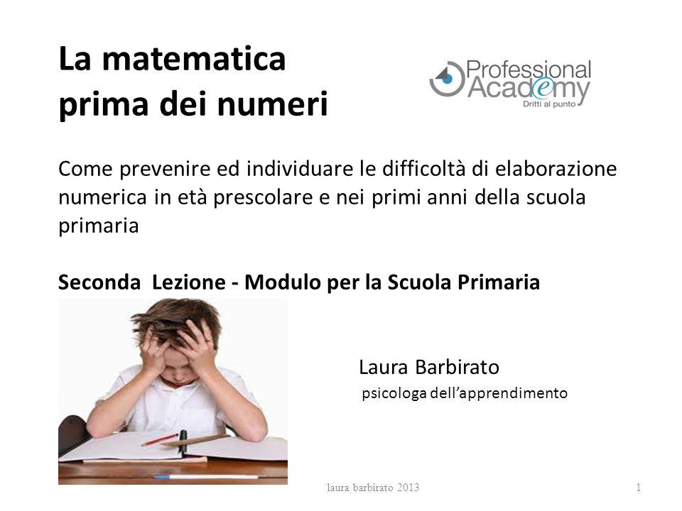 La matematica prima dei numeri Come prevenire ed individuare le difficoltà di elaborazione numerica in età prescolare e nei primi anni della scuola primaria Seconda Lezione - Modulo per la Scuola Primaria