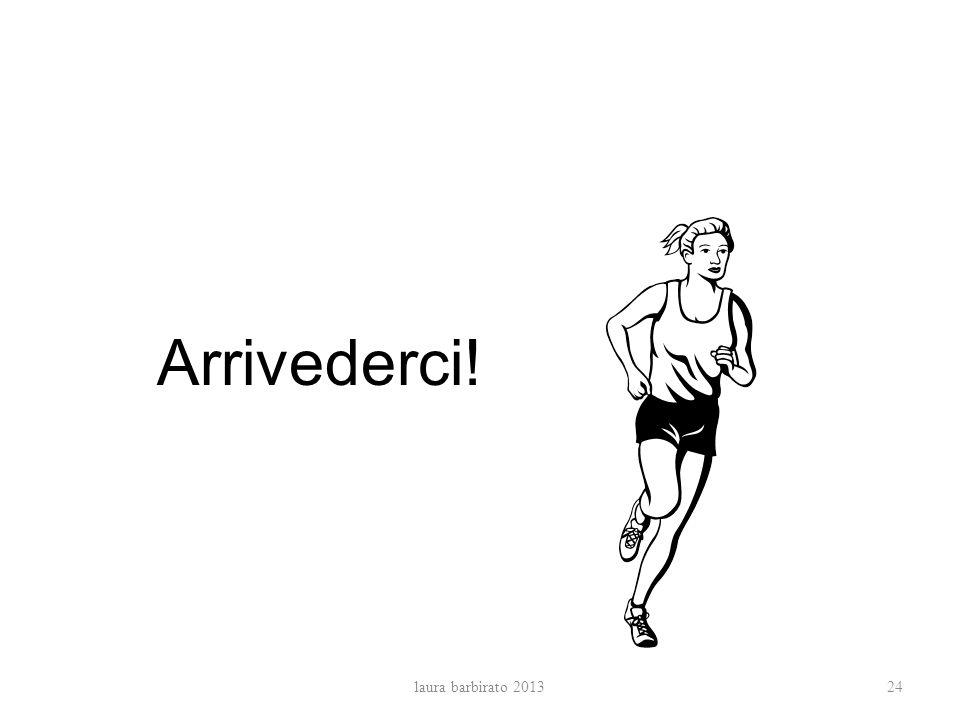 Arrivederci! laura barbirato 2013