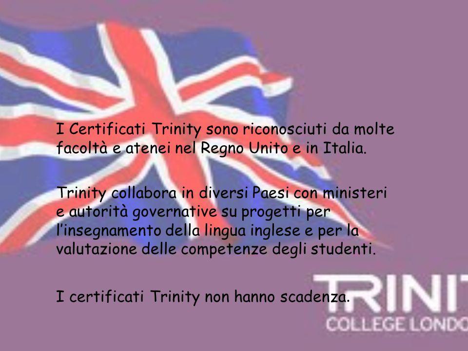 I Certificati Trinity sono riconosciuti da molte facoltà e atenei nel Regno Unito e in Italia.