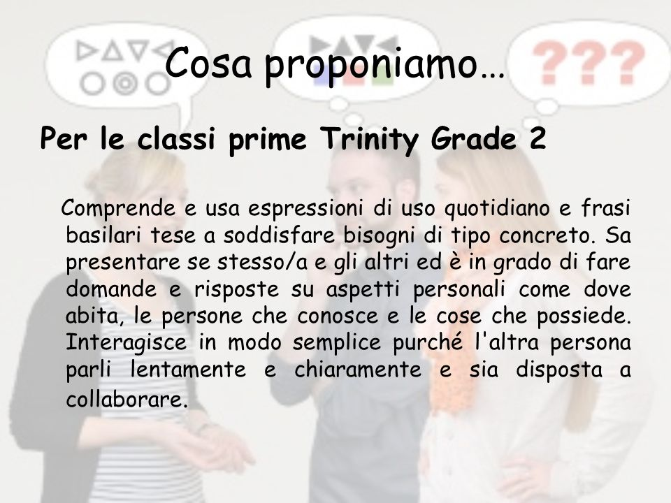 Cosa proponiamo… Per le classi prime Trinity Grade 2