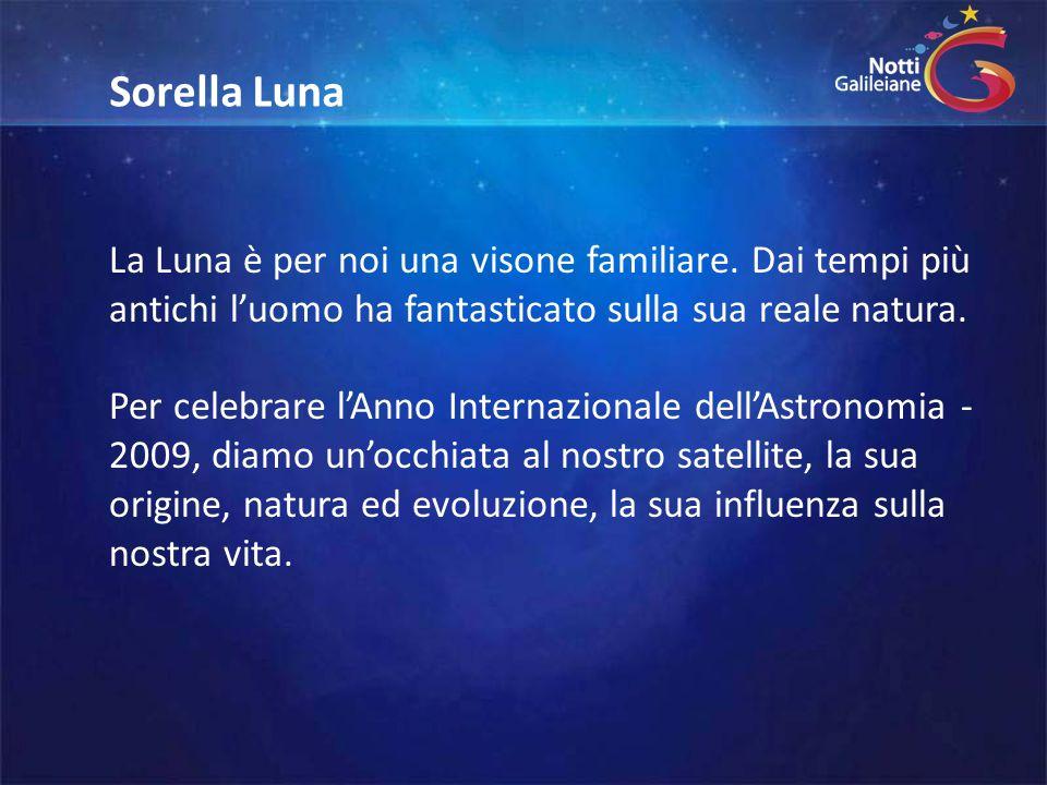 Sorella Luna La Luna è per noi una visone familiare. Dai tempi più antichi l'uomo ha fantasticato sulla sua reale natura.