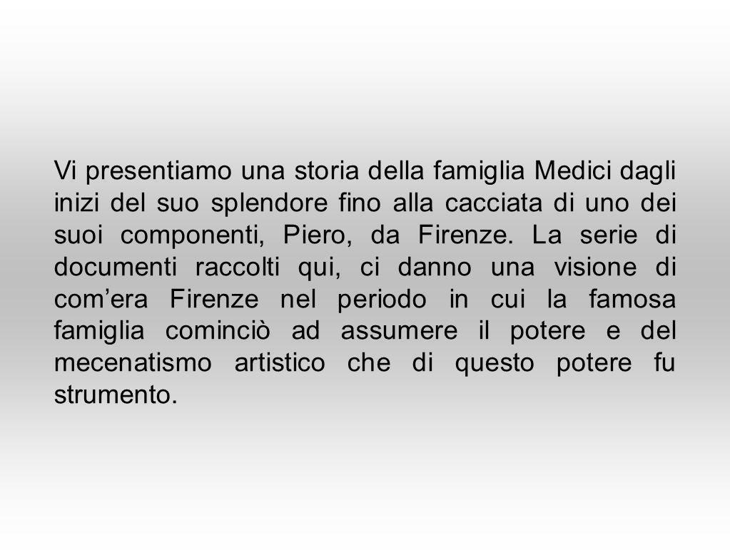 Vi presentiamo una storia della famiglia Medici dagli inizi del suo splendore fino alla cacciata di uno dei suoi componenti, Piero, da Firenze.