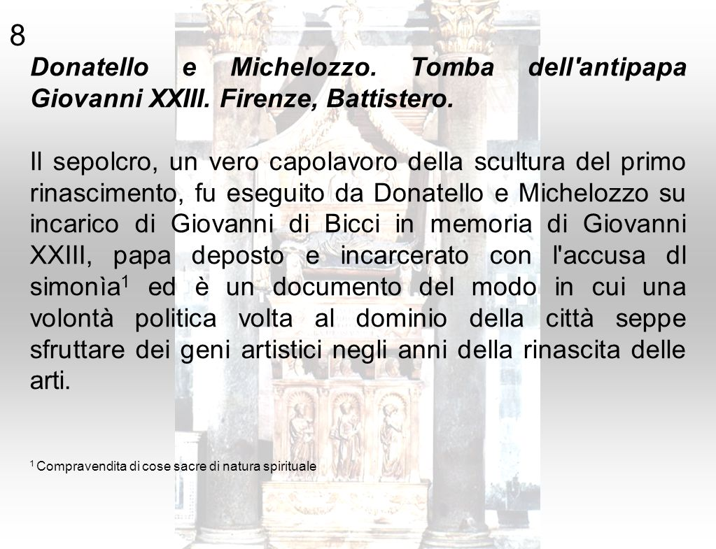 8 Donatello e Michelozzo. Tomba dell antipapa Giovanni XXIII. Firenze, Battistero.
