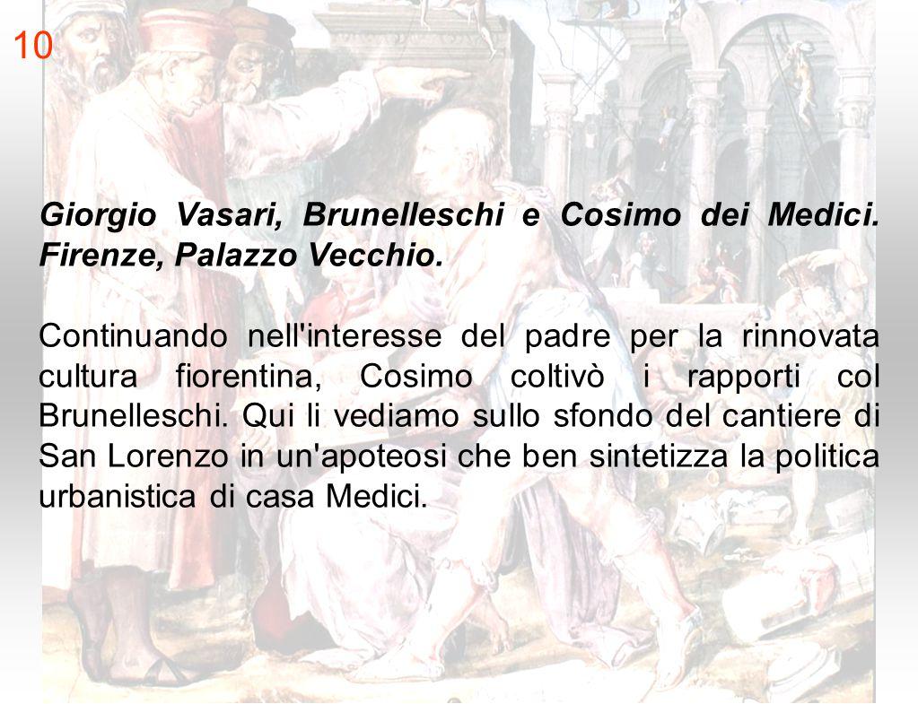 10 Giorgio Vasari, Brunelleschi e Cosimo dei Medici. Firenze, Palazzo Vecchio.