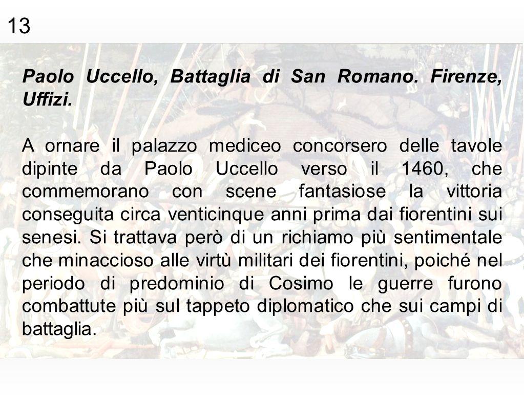 13 Paolo Uccello, Battaglia di San Romano. Firenze, Uffizi.