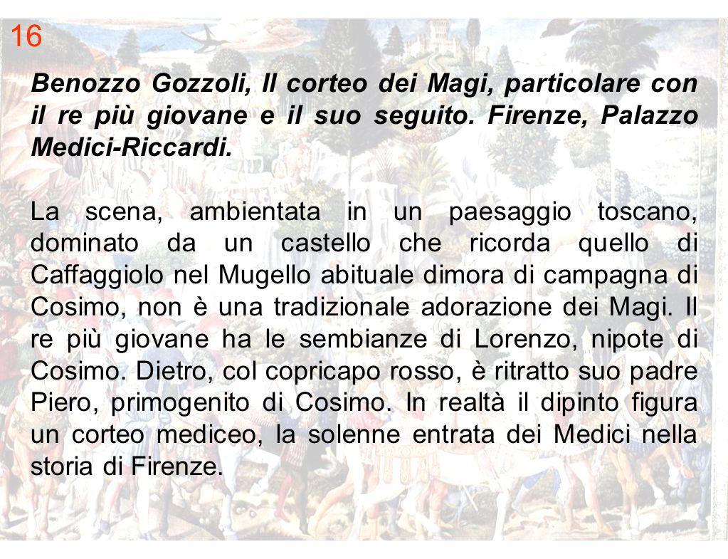 16 Benozzo Gozzoli, Il corteo dei Magi, particolare con il re più giovane e il suo seguito. Firenze, Palazzo Medici‑Riccardi.