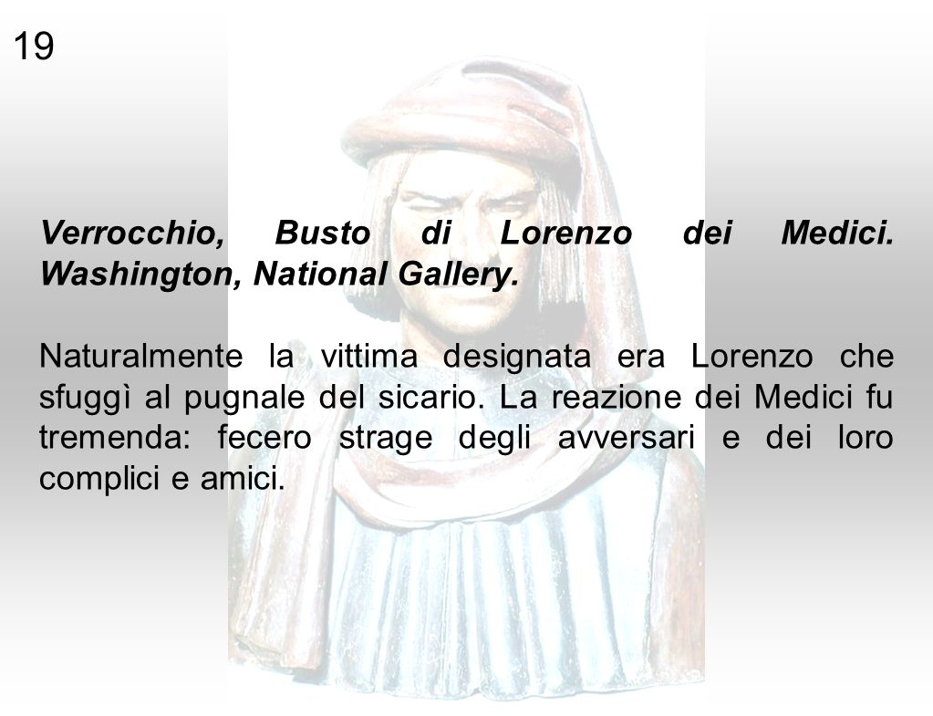19 Verrocchio, Busto di Lorenzo dei Medici. Washington, National Gallery.