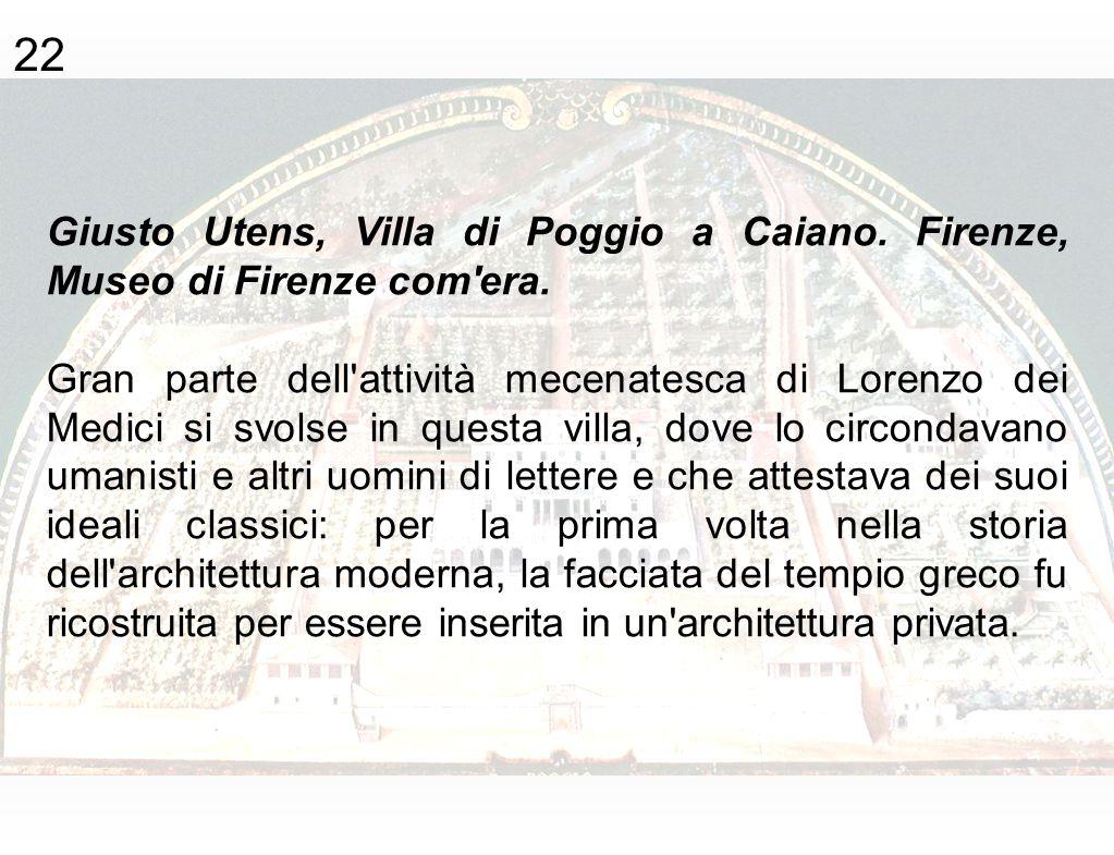 22 Giusto Utens, Villa di Poggio a Caiano. Firenze, Museo di Firenze com era.