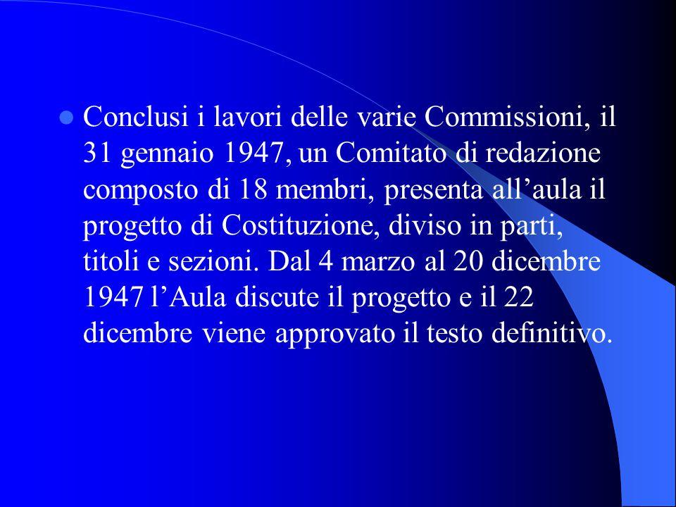 Conclusi i lavori delle varie Commissioni, il 31 gennaio 1947, un Comitato di redazione composto di 18 membri, presenta all'aula il progetto di Costituzione, diviso in parti, titoli e sezioni.