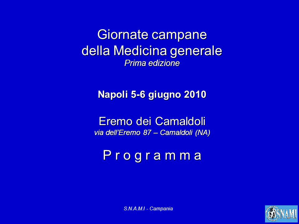 Giornate campane della Medicina generale Prima edizione Napoli 5-6 giugno 2010 Eremo dei Camaldoli via dell'Eremo 87 – Camaldoli (NA) P r o g r a m m a