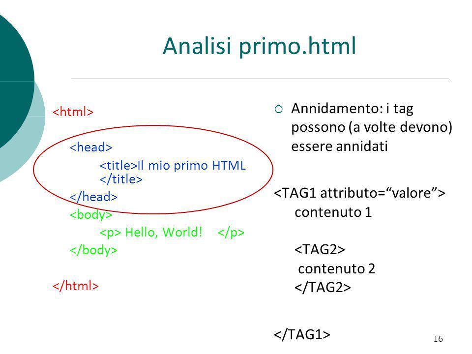 Analisi primo.html Annidamento: i tag possono (a volte devono) essere annidati.