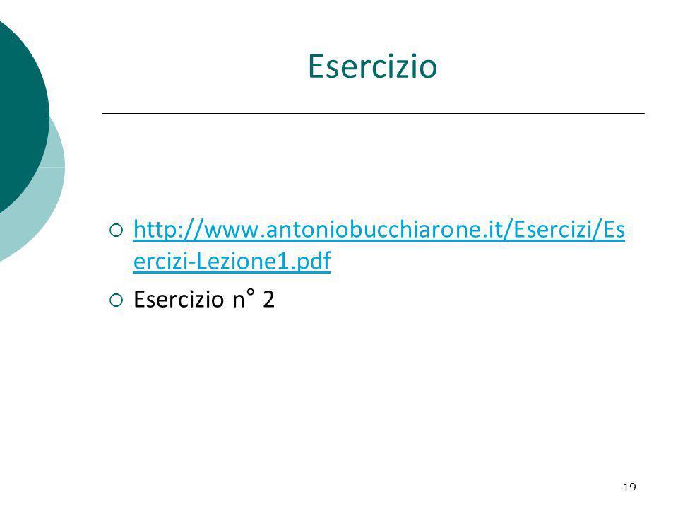Esercizio http://www.antoniobucchiarone.it/Esercizi/Es ercizi-Lezione1.pdf Esercizio n° 2