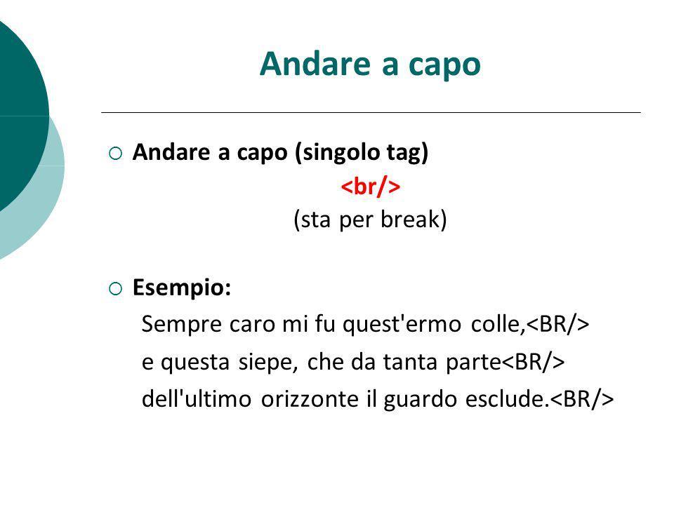 Andare a capo Andare a capo (singolo tag) <br/> (sta per break)