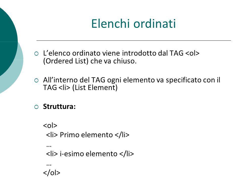 Elenchi ordinati L'elenco ordinato viene introdotto dal TAG <ol> (Ordered List) che va chiuso.
